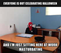 Everyone is out celebrating Halloween