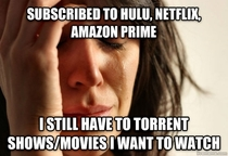 First World Entertainment Problems