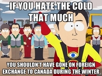 For my friends Australian roommate who complains non-stop about the cold temperatures here