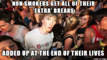 For people that complain about not getting as many breaks as non-smokers