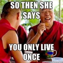 Found this on a Buddhist Monks G page Suggestions for what to call this meme welcome