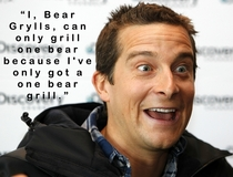 From his todays AMA when asked how many bears could a Bear Grylls grill if Bear Grylls could grill bears Bear Grylls said this