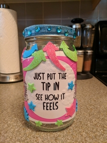 Girlfriend asked me to make her a tip jar