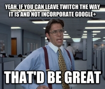 Google recently bought Twitchtv for  billion I fear itll be a repeat of what happened to YouTube