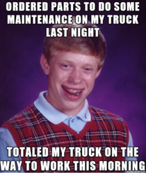 Guess this makes me a Bad Luck Brian