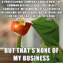 Had a face-to-face job interview scheduled since last week and had to clear everything for it only to be cancelled just an hour before doing it The bullshit reason Theyve already chosen a candidate for the job