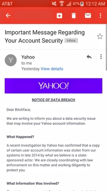Havent used my Yahoo account in about  years Got a laugh when I got the mass data breach email and saw the name I used when I created my account