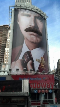 How about this Anchorman  Billboard in Times Square