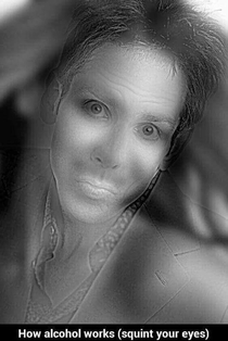 How alcohol works Squint your eyes