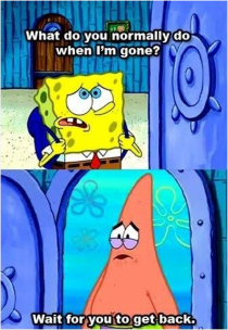 How I feel when Reddit is a little slow Im Patrick