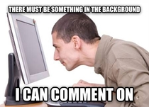How I picture most commenters on reddit
