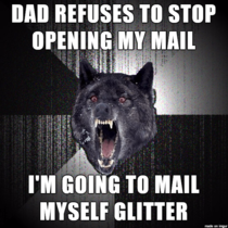 I am going to open all mail that comes to this house even if its yours