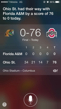 I asked Siri what the OSU Buckeyes score was Couldnt put it any better myself