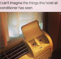 I cant imagine the things this hotel air conditioner has seen