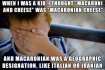 I could never find Macaroni on the map