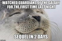 I dont have to wait  years for the sequel to Guardians of the Galaxy