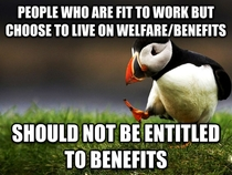 I dont know about you Reddit but a lot of my family claim benefits and this is my opinion
