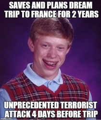 I feel sorry for France its people and my cousin she might still go though