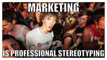 I had this epiphany during my marketing class