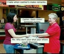 I hate when cashiers make remarks