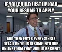 I havent had to apply for a job in years It sucks