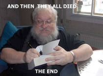 I heard George RR Martin is almost finished writing Game of Thrones