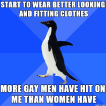 I just want to look nice for the ladies but apparently Im giving off a gay vibe