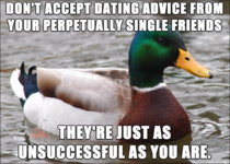 I keep hearing single guys give other guys dating advice