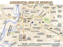 I live in the Memphis area and damn if this isnt spot on Sad but true map of Memphis