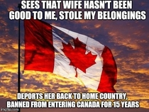 I married my wife via semi-arranged marriage She has been a disaster Threatening suicide divorce and leaving me for someone else Thank you dear Canadian government