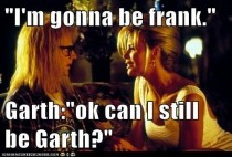 I met with a client called Garth today this is all I could think of