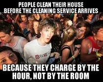 I never understood why my mom would pre-clean the house until I hired my own cleaning service