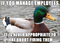 I shouldnt have to say this but apparently not all managers have received the memo