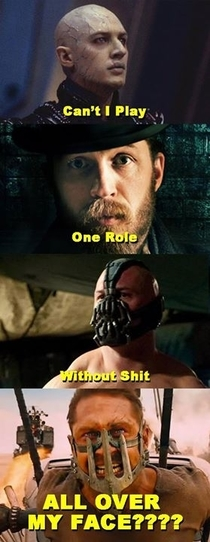 I think by now Tom Hardy is noticing the pattern