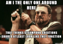 I used to love Steampunk but now its just become to artsy fartsy or just gears glued on shit