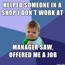I was in a shop and someone mistook me for staff instead of turning them away I helped them