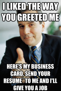 I work as an usher at a local cinema complex I started talking to a customer who ended up being a managing director for a major company This is how he finished our conversation before entering the cinema to watch his movie
