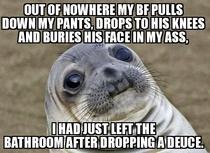 Id cleaned well enough that he didnt notice anythingbut my butt clenched up with anxietythen I burst out laughing and he got confused