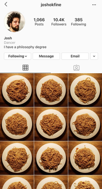 If you want a guaranteed laugh everyday I highly recommend following this guy who has posted a picture of his spaghetti dinner every single day since