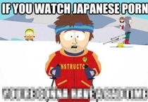 If you watch japanese porn