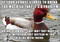 If your spouse starts to drink too often and becomes a problem