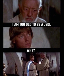 Im too old to be a Jedi