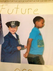 In preschool we had to dress up of where we see ourselves in  years my friend helped me with it I was a cop