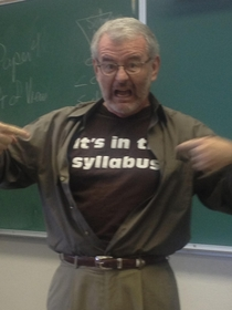 In response to a particularly stupid question my professor ripped off his shirt in the middle of lecture