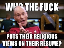 In response to the guy who had to throw out resumes mentioning religion Do they put their political views on there as well