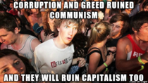 It doesnt matter whether you support communism or capitalism humans will fuck up the economy