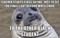 It was a very large class with only two black students one was a paraplegic in a wheelchair and the other was not