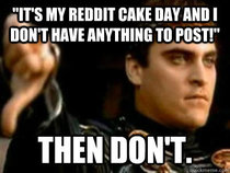 Its my cake day and I dont have anything to post