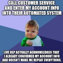 Its normally one of the things I hate about calling customer service lines