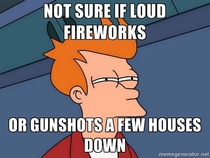 July th is coming and the weekends have been sketchy in a rough neighborhood